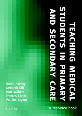 Teaching Medical Students in Primary and Secondary Care: A Resource Book