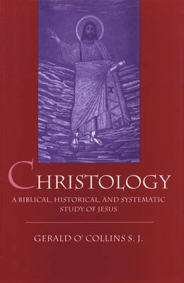 Christology: A Biblical, Historical and Systematic Study of Jesus Christ