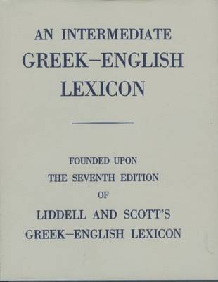 An Intermediate Greek Lexicon: Founded Upon the Seventh Edition of Liddell and Scott's Greek-English Lexicon