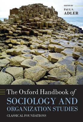 The Oxford Handbook of Sociology and Organization Studies: Classical Foundations