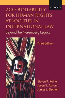 Accountability for Human Rights Atrocities in International Law: Beyond the Nuremberg Legacy