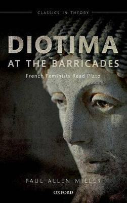 Diotima at the Barricades: French Feminists Read Plato