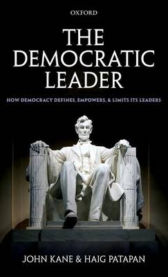 The Democratic Leader: How Democracy Defines, Empowers and Limits Its Leaders