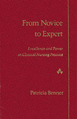 From Novice to Expert: Excellence and Power in Clinical Nursing Practice