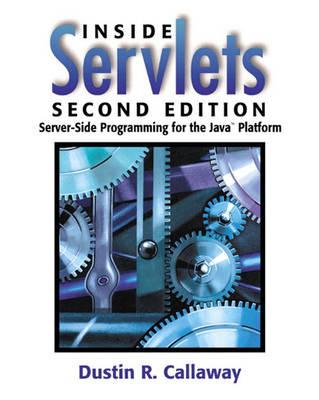 """Inside Servlets: Server-Side Programming for the Javaâ""""¢ Platform"""