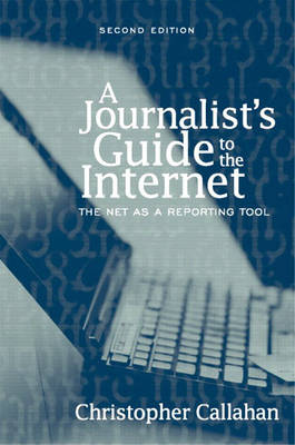 A Journalist's Guide to the Internet: The Net as a Reporting Tool