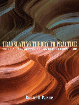 Translating Theory to Practice: Thinking and Acting Like an Expert Counselor