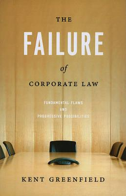 The Failure of Corporate Law: Fundamental Flaws and Progressive Possibilities