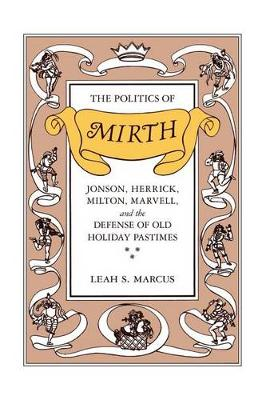 The Politics of Mirth: Jonson, Herrick, Milton, Marvell and the Defence of Old Holiday Pastimes