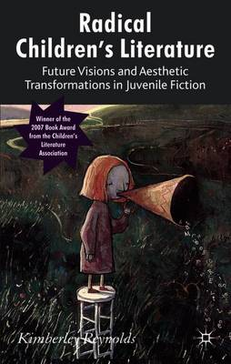 Radical Children's Literature: Future Visions and Aesthetic Transformations in Juvenile Fiction: 2007
