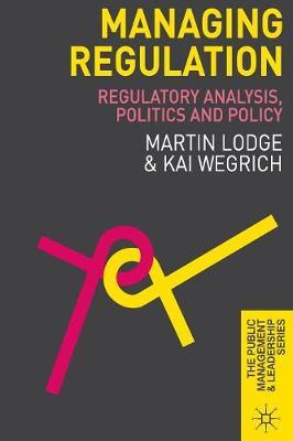 Managing Regulation: Regulatory Analysis, Politics and Policy