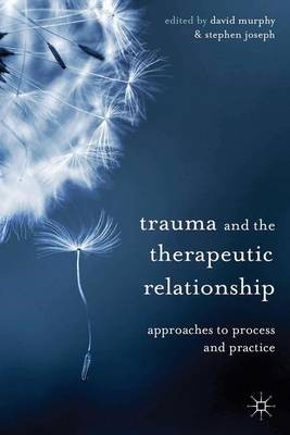 Trauma and the Therapeutic Relationship: Approaches to Process and Practice