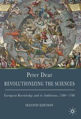Revolutionizing the Sciences: European Knowledge and Its Ambitions, 1500-1700
