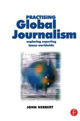 Practising Global Journalism: Exploring Reporting Issues Worldwide