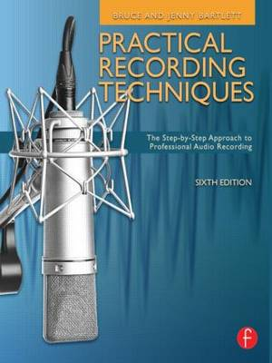 Practical Recording Techniques: The Step-by-step Approach to Professional Audio Recording