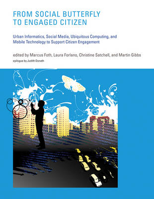 From Social Butterfly to Engaged Citizen: Urban Informatics, Social Media, Ubiquitous Computing, and Mobile Technology to Support Citizen Engagement