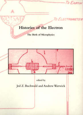 Histories of the Electron: The Birth of Microphysics