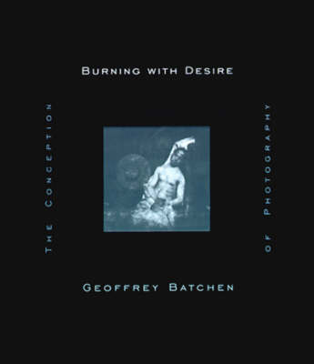 Burning with Desire: Conception of Photography