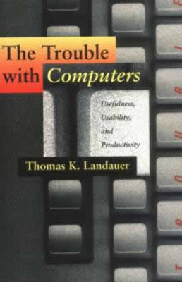 The Trouble with Computers: Usefulness, Usability and Productivity