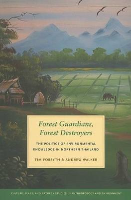 Forest Guardians, Forest Destroyers: The Politics of Environmental Knowledge in Northern Thailand