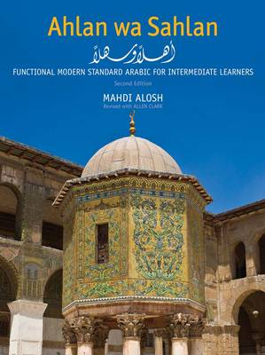 Ahlan Wa Sahlan: Functional Modern Standard Arabic for Intermediate Learners
