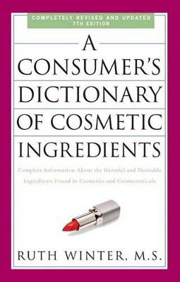 A Consumer's Dictionary of Cosmetic Ingredients: Complete Information about the Harmful and Desirable Ingredients Found in Cosmetics and Cosmeceuticals