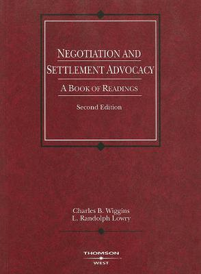 Negotiation and Settlement Advocacy: A Book of Readings