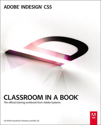 Adobe InDesign CS5 Classroom in a Book: The Official Training Workbook from Adobe Systems