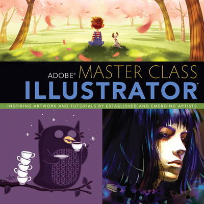 Adobe Master Class: Illustrator Inspiring artwork and tutorials by established and emerging artists