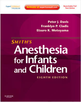 Smith's Anesthesia for Infants and Children: Expert Consult Premium Edition - Enhanced Online Features and Print