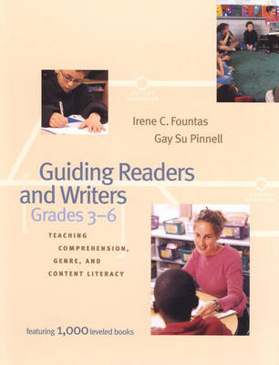Guiding Readers and Writers Grades 3-6 : Teaching Comprehension, Genre, and Content Literacy