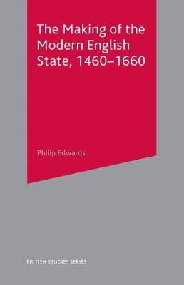The Making of the Modern English State, 1460-1660