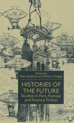 Histories of the Future: Studies in Fact, Fantasy and Science Fiction