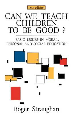 Can We Teach Children to be Good?: Basic Issues in Moral, Personal and Social Education