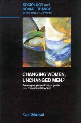 Changing Women, Unchanged Men?: Sociological Perspectives on Gender in a Post-industrial Society