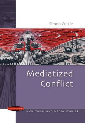 Mediatized Conflict: Understanding Media and Conflicts in the Contemporary World