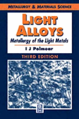 Light Alloys: Metallurgy of the Light Metals