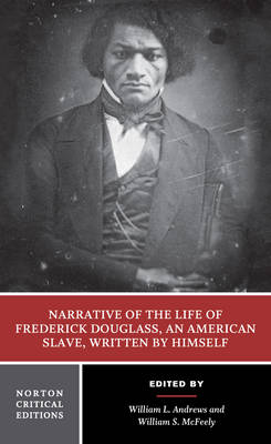 Narrative of the Life of Frederick Douglass, an American Slave, Written by Himself: Authoritative Text, Contexts, Criticism