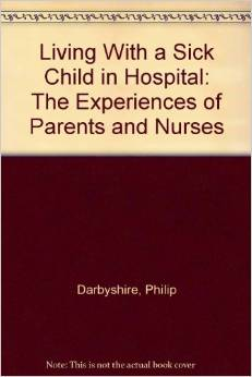 Living with a Sick Child in Hospital : The experiences of parents and  nurses