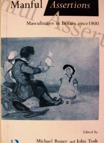 Manful Assertions: Masculinities in Britain Since 1800