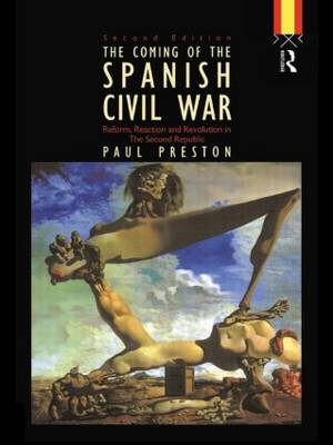 Coming of the Spanish Civil War: Reform, Reaction and Revolution in the Second Republic