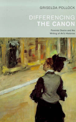 Differencing the Canon: Feminism and the Writing of Arts Histories