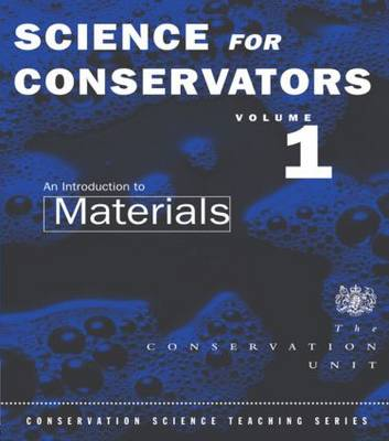 The Science For Conservators Series: Volume 1: Introduction to Materials