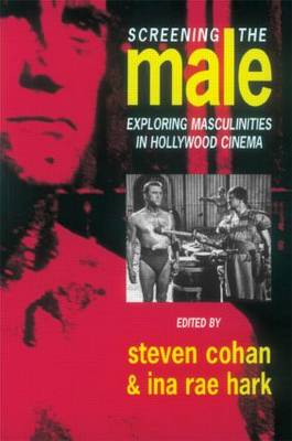 Screening the Male: Exploring Masculinities in the Hollywood Cinema