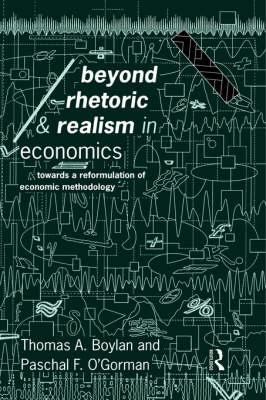 Beyond Rhetoric and Realism in Economics: Towards a Reformulation of Methodology