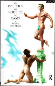 The Politics and Poetics of Camp