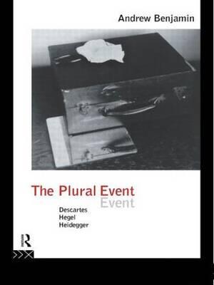 The Plural Event: Descartes, Hegel, Heidegger