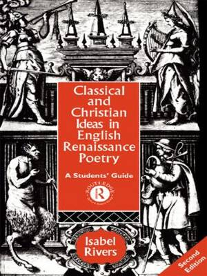 Classical and Christian Ideas in English Renaissance Poetry: A Students' Guide