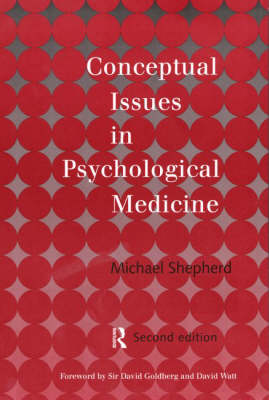 Conceptual Issues in Psychological Medicine: Collected Papers of Michael Shepherd