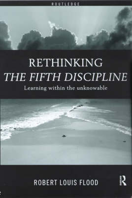 Rethinking the Fifth Discipline: Learning within the Unknowable